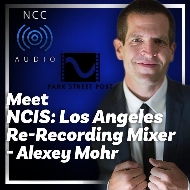 Meet 'NCIS: Los Angeles' Re-Recording Mixer Alexey Mohr