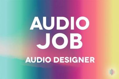Audio Job - Audio Designer