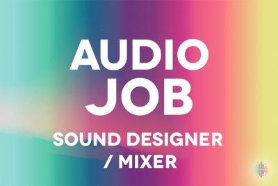 Audio Job - Sound Designer / Mixer