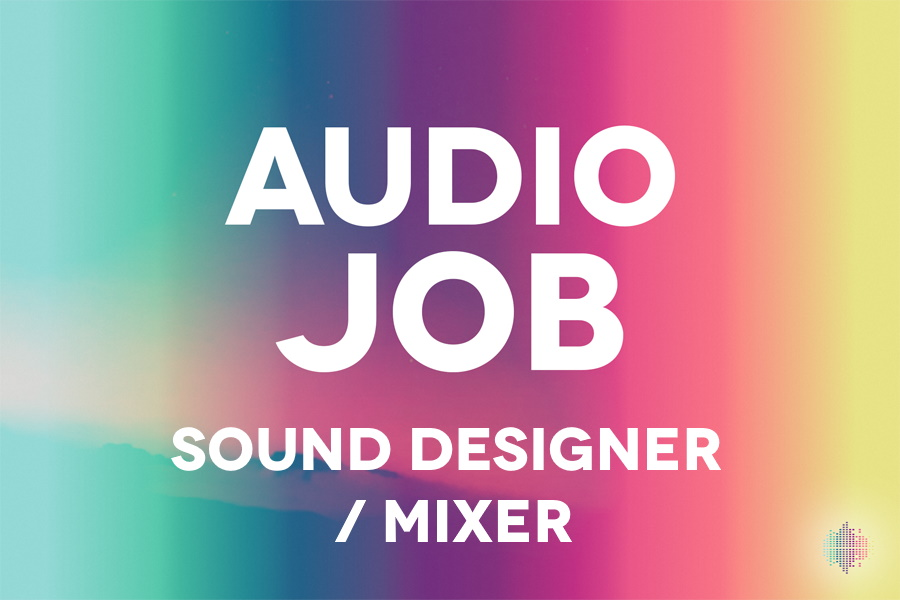 Audio Job - Sound Designer / Mixer