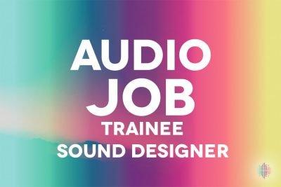 Trainee Sound Designer Audio Job