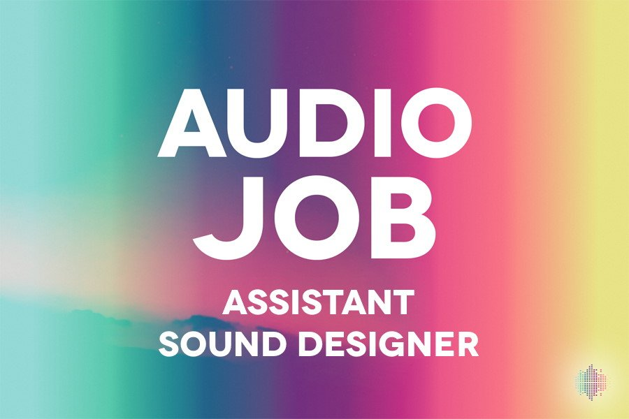 Assistant Sound Designer Audio Job