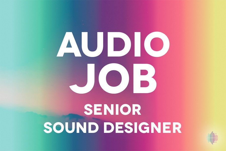 Senior Sound Designer Audio Job Opportunity