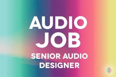 Senior Audio Designer Job