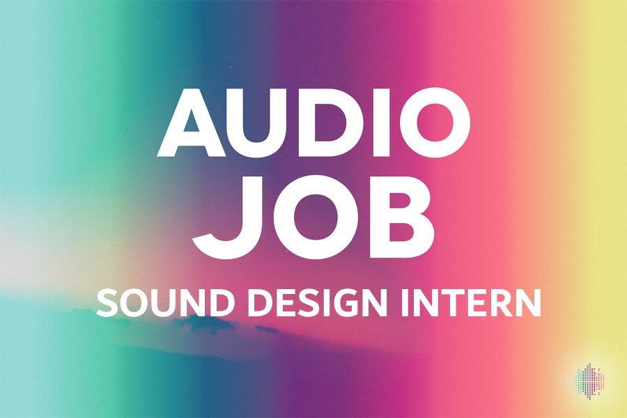 Sound Design Intern Audio Job